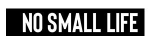No Small Life